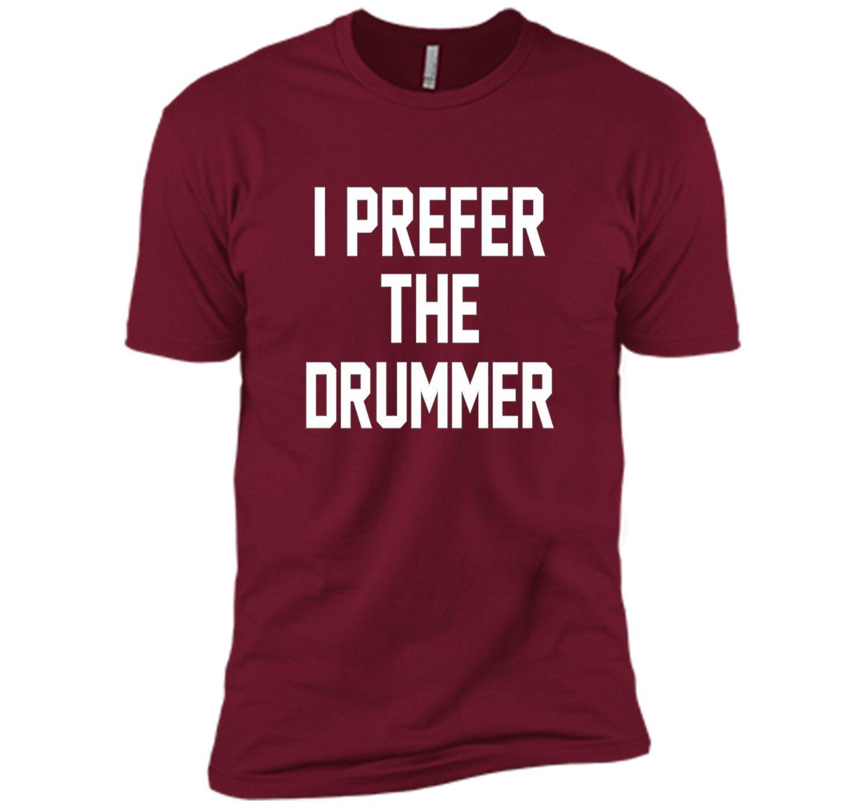 I Prefer The Drummer T-Shirt Drummer T-Shirt
