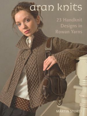 Rowan Aran Knits by Martin Storey | I Could Knit that.. If I wanted ...