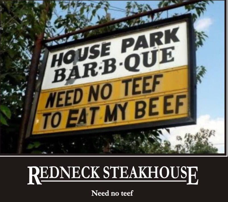 Need no teef to eat my beef at the Redneck Steakhouse!
