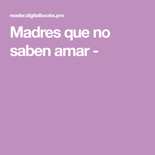 Madres Que No Saben Amar No Sabes Amar Te Amo Sabías Que