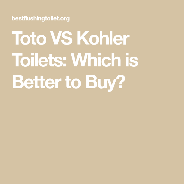 Toto Vs Kohler Toilets Which Is Better To Buy Kohler Toilet Kohler Toilet