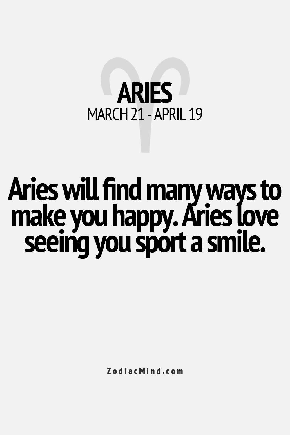 Aries will find many ways to make you happy. Aries love seeing you sport a smile.