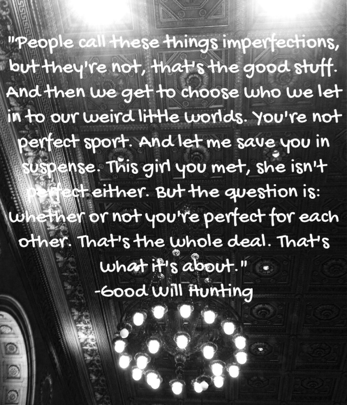 Good Will Hunting quote. Imperfections. Love. I made him ...