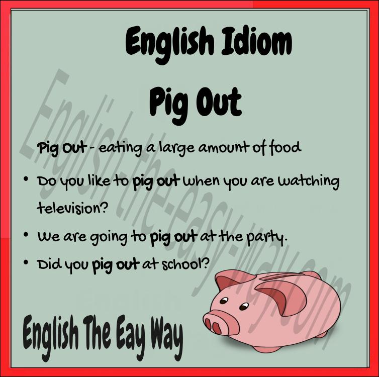 🐠🐠🐠English Idiom🐠🐠🐠 I like to _________. 1. pig out 2. eat ...