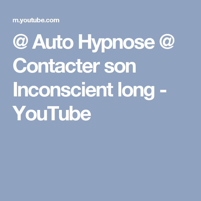 @ Auto Hypnose @ Contacter son Inconscient long - YouTube