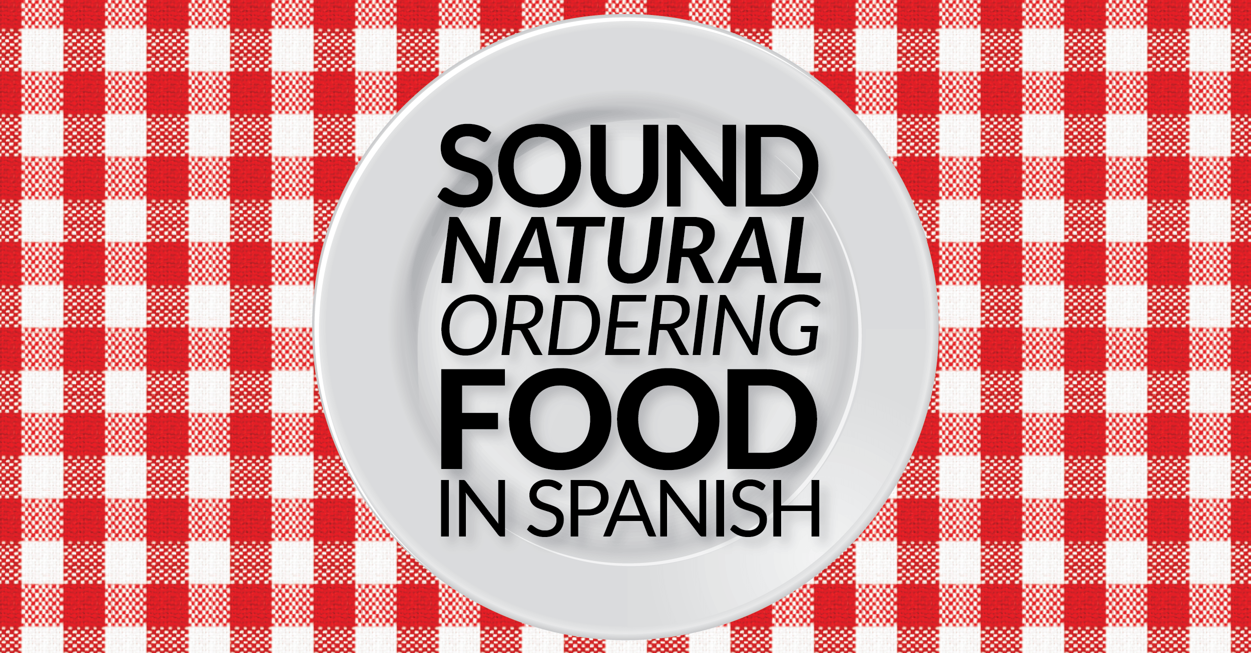 How To Sound Natural When Ordering Food In Spanish With