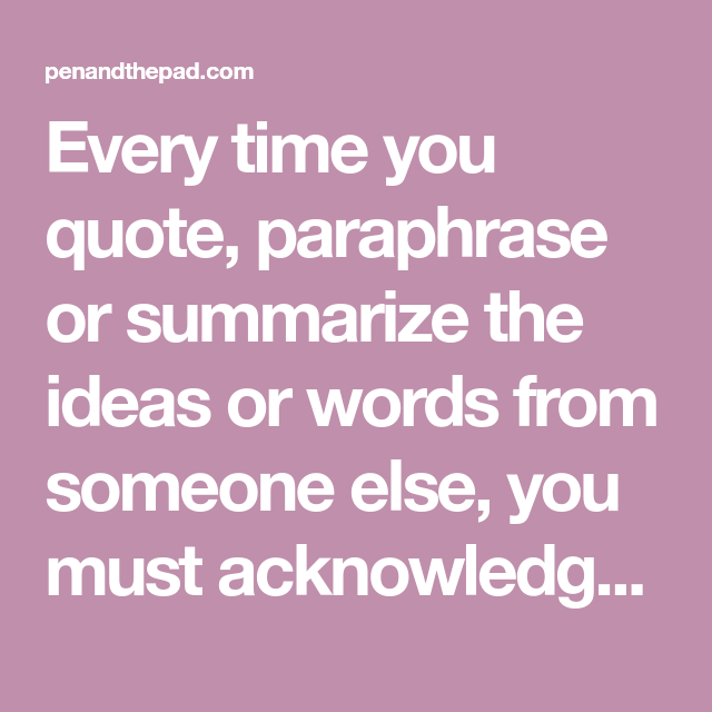 Every Time You Quote Paraphrase Or Summarize The Idea Word From Someone Else Must Acknowledge Be Yourself Parenthetical Citation Can