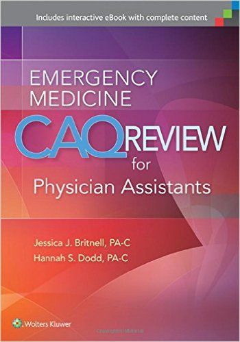 Emergency Medicine Caq Review For Physician Assistants By Jessica Britnell Pa C And Hannah Dodd Pa C Writte Emergency Medicine Physician Assistant Medicine