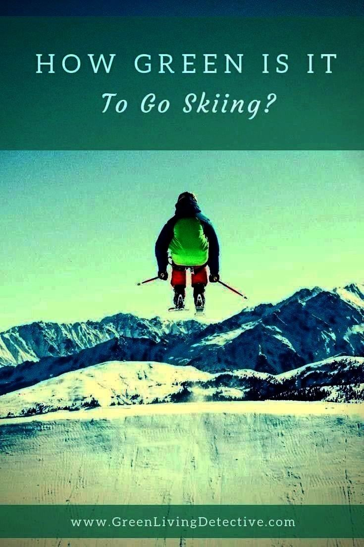 Skiing  Green Living Detective  Detox  Prosper  Natural Toxin Free Living  How Green Is It To Go Skiing  Green Living Detective Is it possible this beautiful sport could...