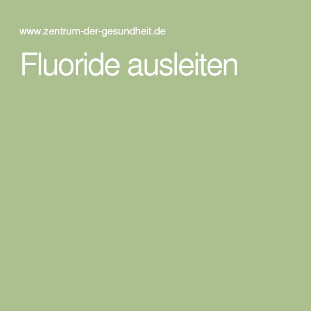 fluoride wie kann man sie ausleiten gesundheit pinterest health natural healing und detox. Black Bedroom Furniture Sets. Home Design Ideas