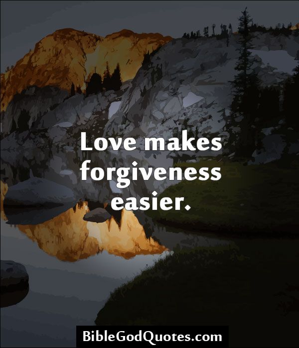 BibleGodQuotes.com Love makes forgiveness easier. (With ...