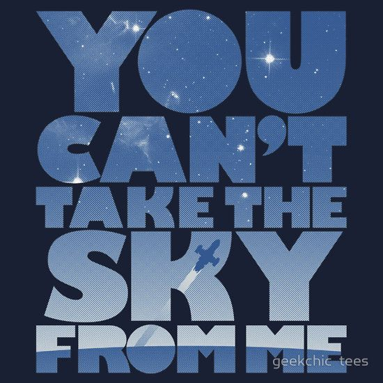 """You Can't Take The Sky"" T-Shirts & Hoodies by geekchic tees 