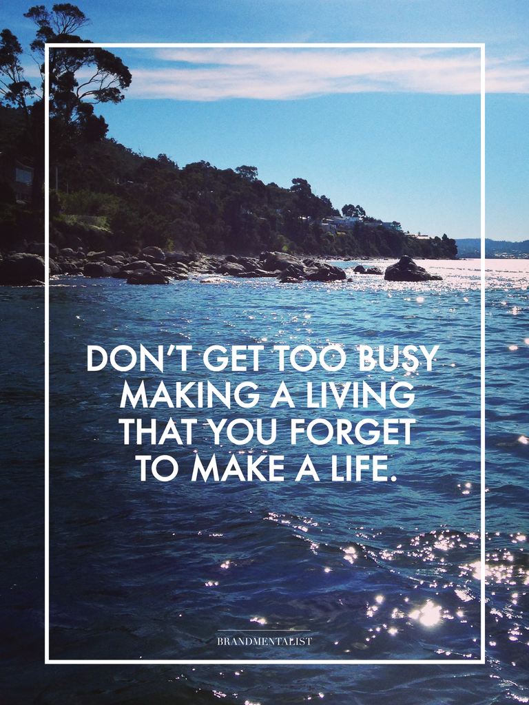 """""""Don't get too busy making a living that you to"""