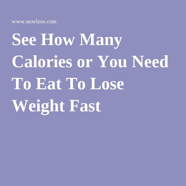 See How Many Calories or You Need To Eat To Lose Weight  Fast