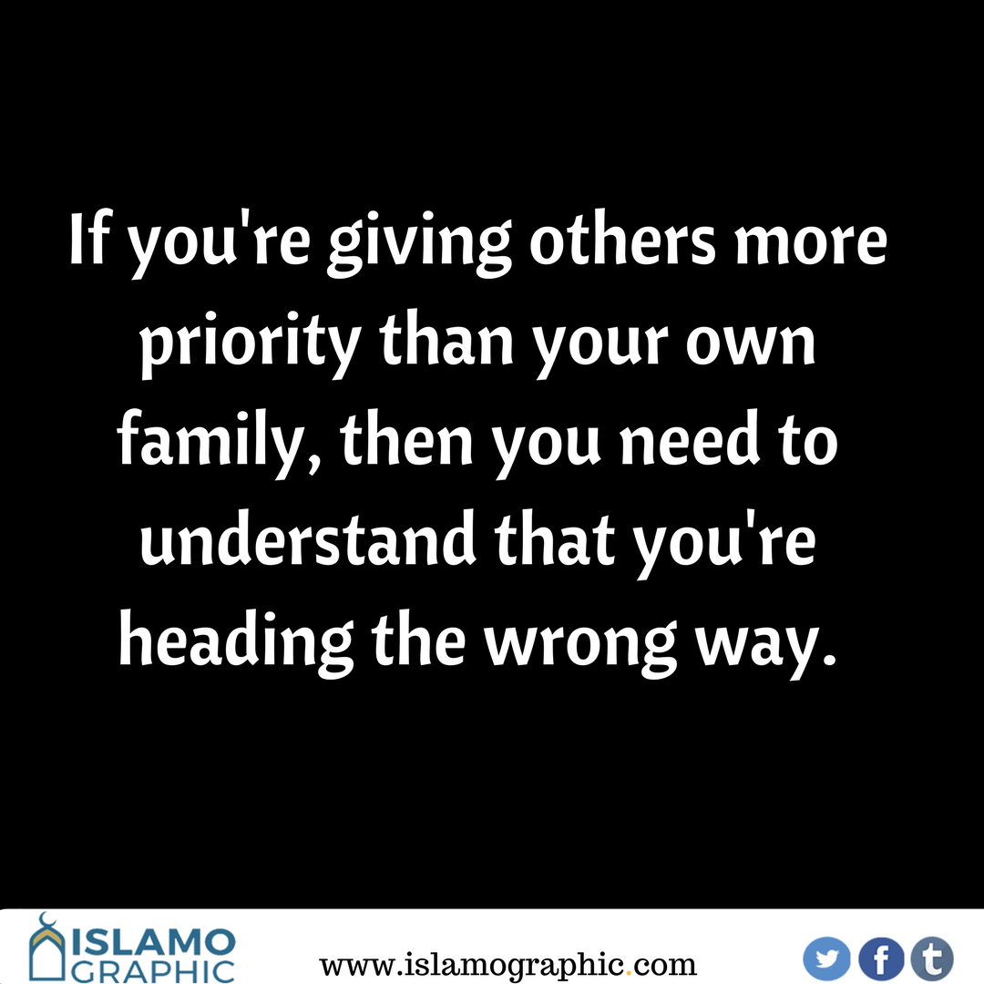 if you re giving others more priority than your own family then