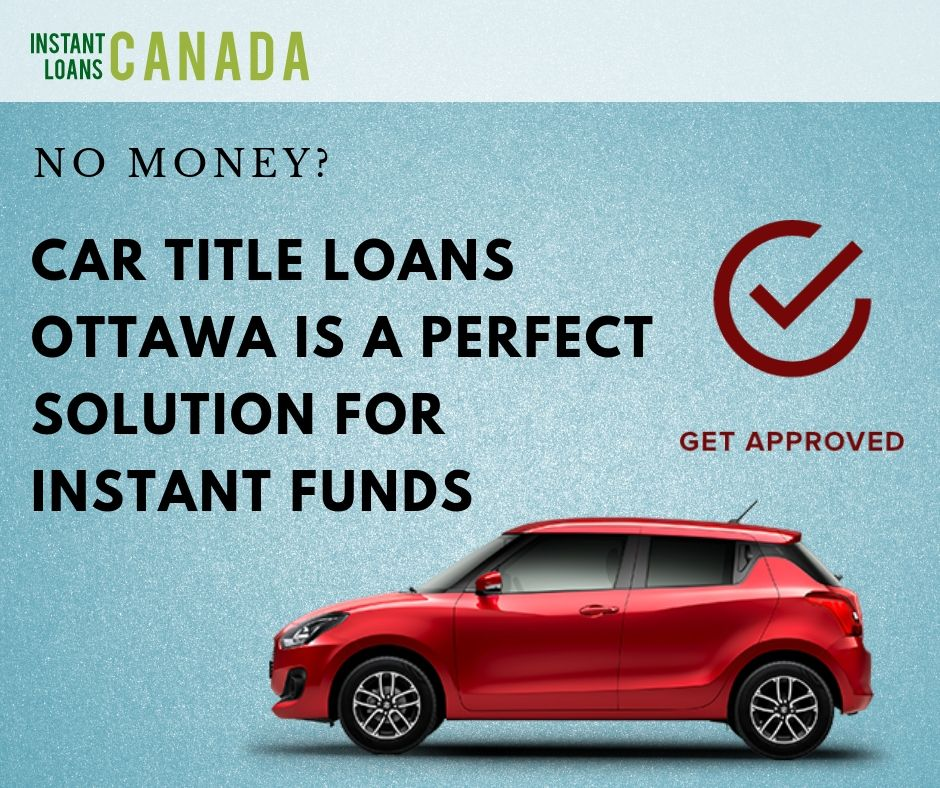 Car Title Loans Ottawa with Instant Loans Canada proving