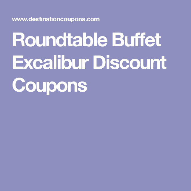 Roundtable buffet excalibur discount coupons vegas vacation roundtable buffet excalibur discount coupons watchthetrailerfo