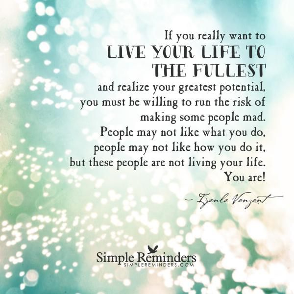 If You Really Want To Live Your Life The Fullest And Realize Greatest Potential Must Be Willing Run Risk Of Making Some People Mad