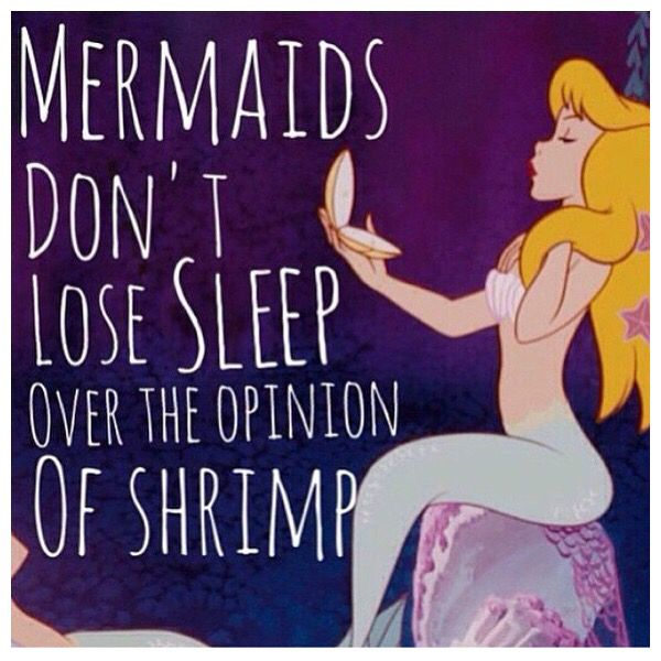 Mermaids Don't Loose Sleep over the Opinion of Shrimp!