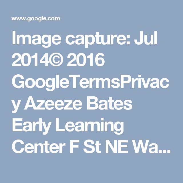 Image capture: Jul 2014© 2016 GoogleTermsPrivacy  Azeeze Bates Early Learning Center  F St NE Washington, District of Columbia JUL 2014