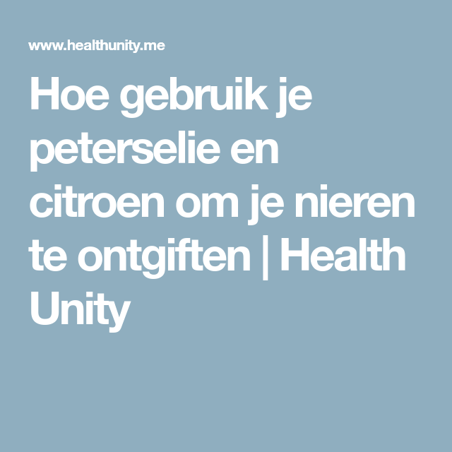 Hoe gebruik je peterselie en citroen om je nieren te ontgiften | Health Unity
