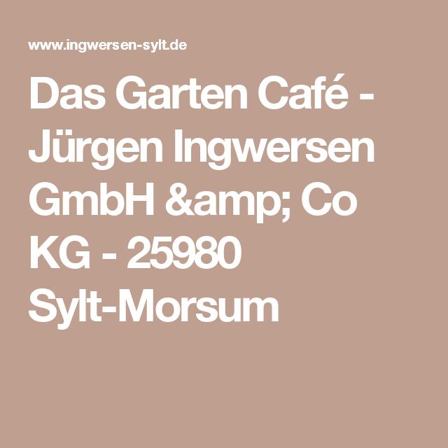 Das Garten Cafe Jurgen Ingwersen Gmbh Amp Co Kg 25980 Sylt Morsum Cafe Sylt Backerei