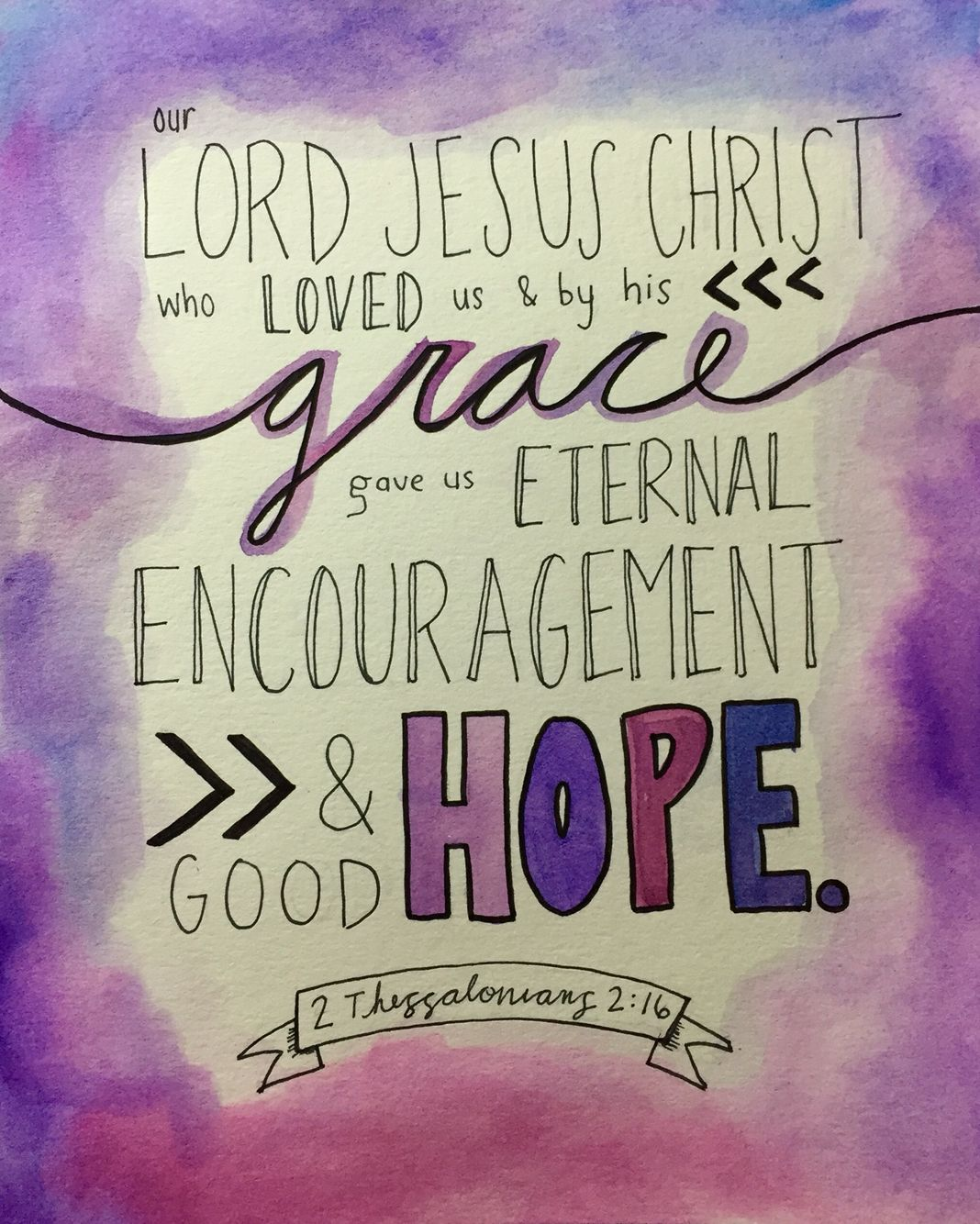Our Lord Jesus Christ, who loved us and by His grace gave us eternal encouragement and good hope. 2 Thessalonians 2:16