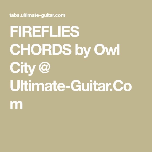 FIREFLIES CHORDS by Owl City @ Ultimate-Guitar.Com | Music ...