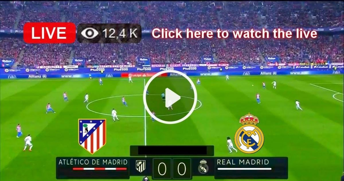 Watch live Real Madrid vs Atletico Madrid Real madrid