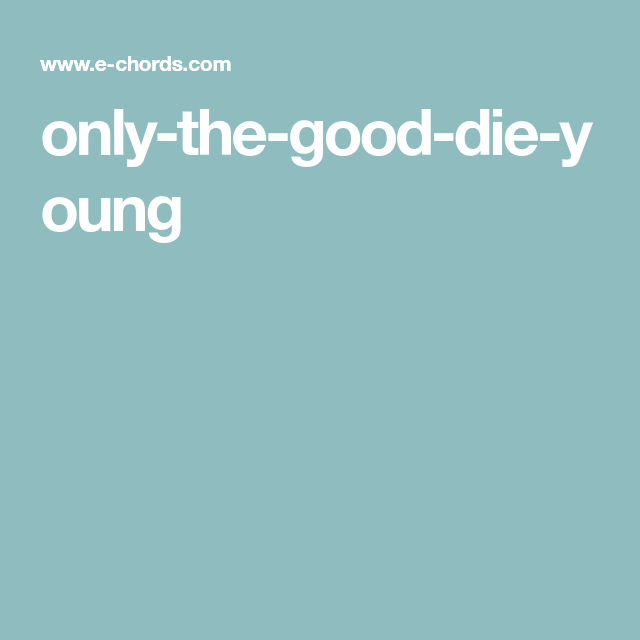 Only The Good Die Young Jamz Pinterest