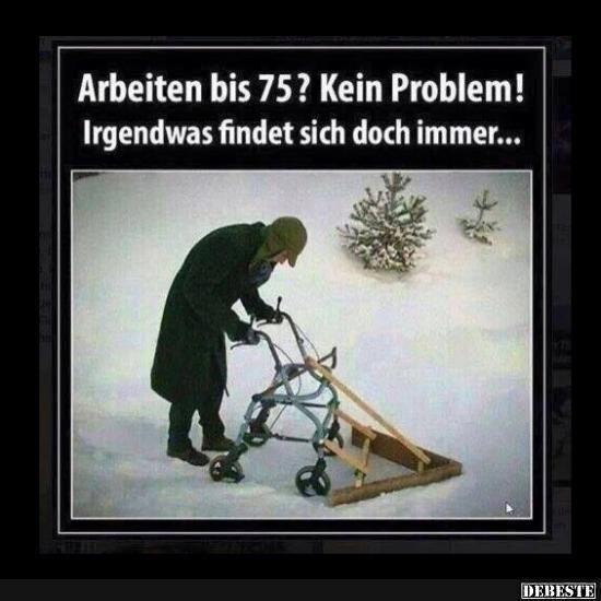 Arbeiten Bis 75 Kein Problem Lustige Bilder Spruche Witze