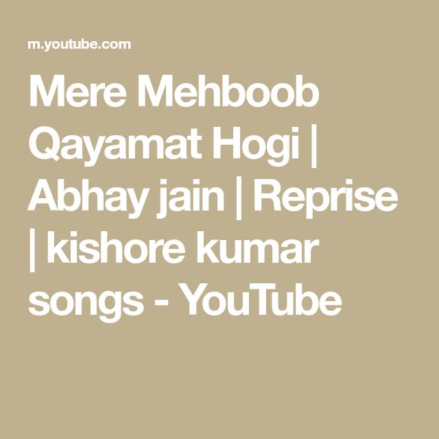 Mere Mehboob Qayamat Hogi Abhay Jain Reprise Kishore Kumar Songs Youtube Kishore Kumar Songs Youtube Kishore Kumar