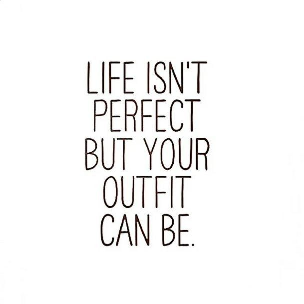 Life Isn T Perfect But Your Outfit Can Be Fashion Quotes Shopping Quotes Golf Quotes