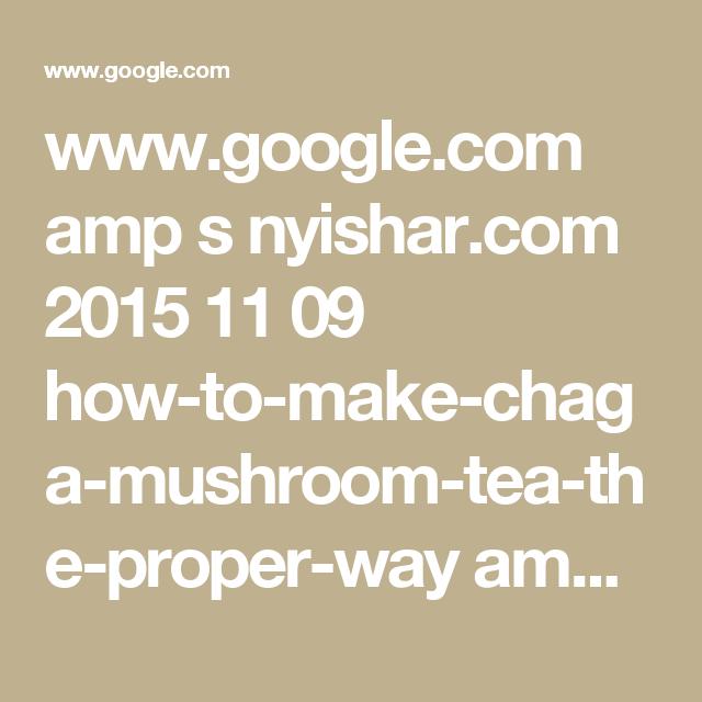www.google.com amp s nyishar.com 2015 11 09 how-to-make-chaga-mushroom-tea-the-proper-way amp ?client=safari