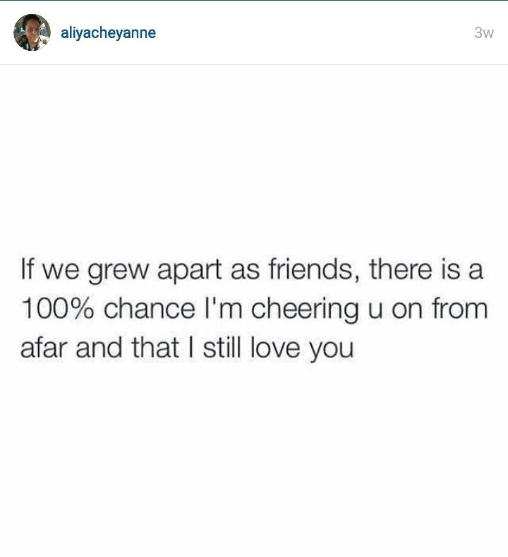Sometimes People Grow Apart I Still Love You Though Friendship I Still Love You Still Love You Growing Apart