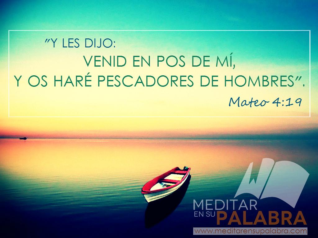 """Mateo 4:19 """"Y les dijo: Venid en pos de mí, y os haré pescadores de hombres"""" (RV60)."""