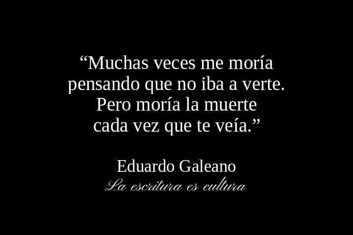 20 Frases De Amor De Eduardo Galeano: Frases, Citas, Poemas Y Letras