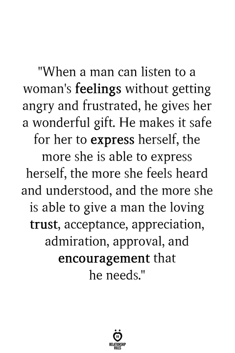 'When a man can listen to a woman's feelings without getting angry and frustrated
