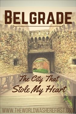 Belgrade: The City That Stole My Heart - The World Was Here First