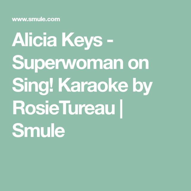 Alicia Keys - Superwoman on Sing! Karaoke by RosieTureau