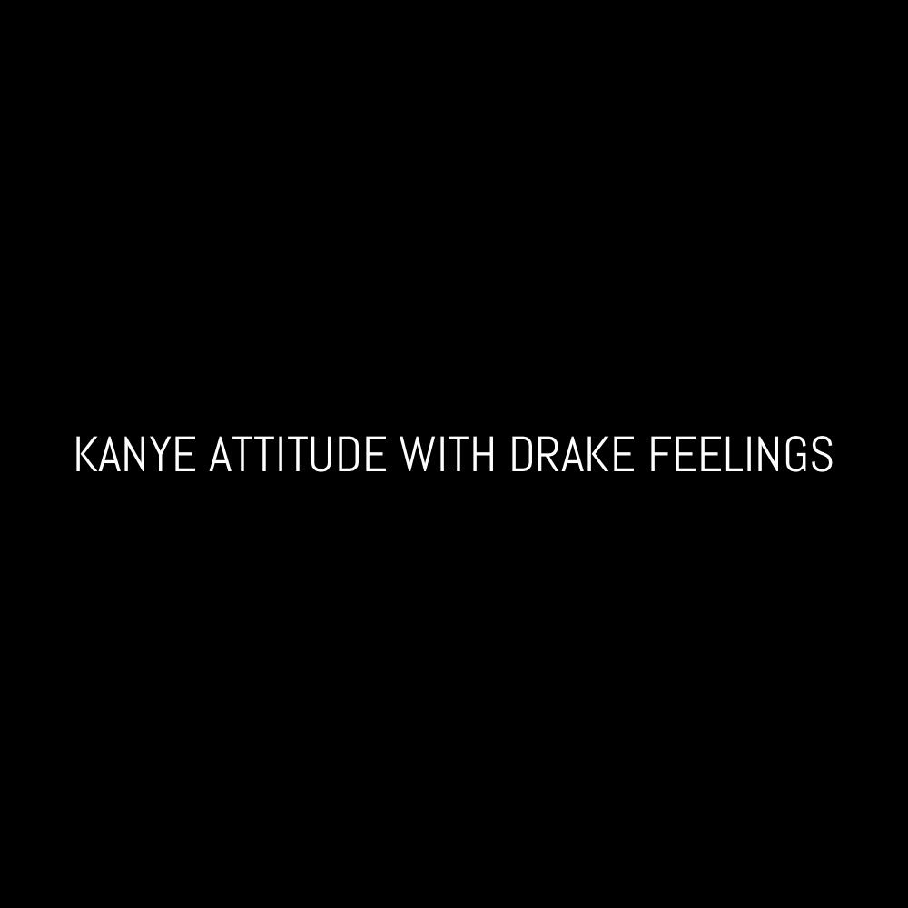 Kanye Attitude With Drake Feelings Instagram Carlywilford