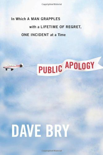 Public Apology: In Which a Man Grapples With a Lifetime of Regret, One Incident at a Time: Dave Bry: 9781455509164: Amazon.com: Books