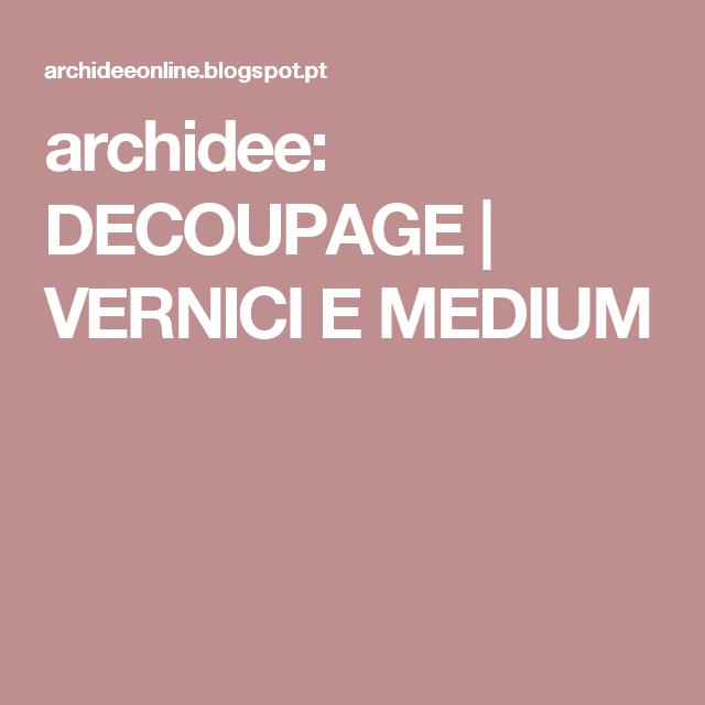 Archidee Decoupage Vernici E Medium Com Imagens