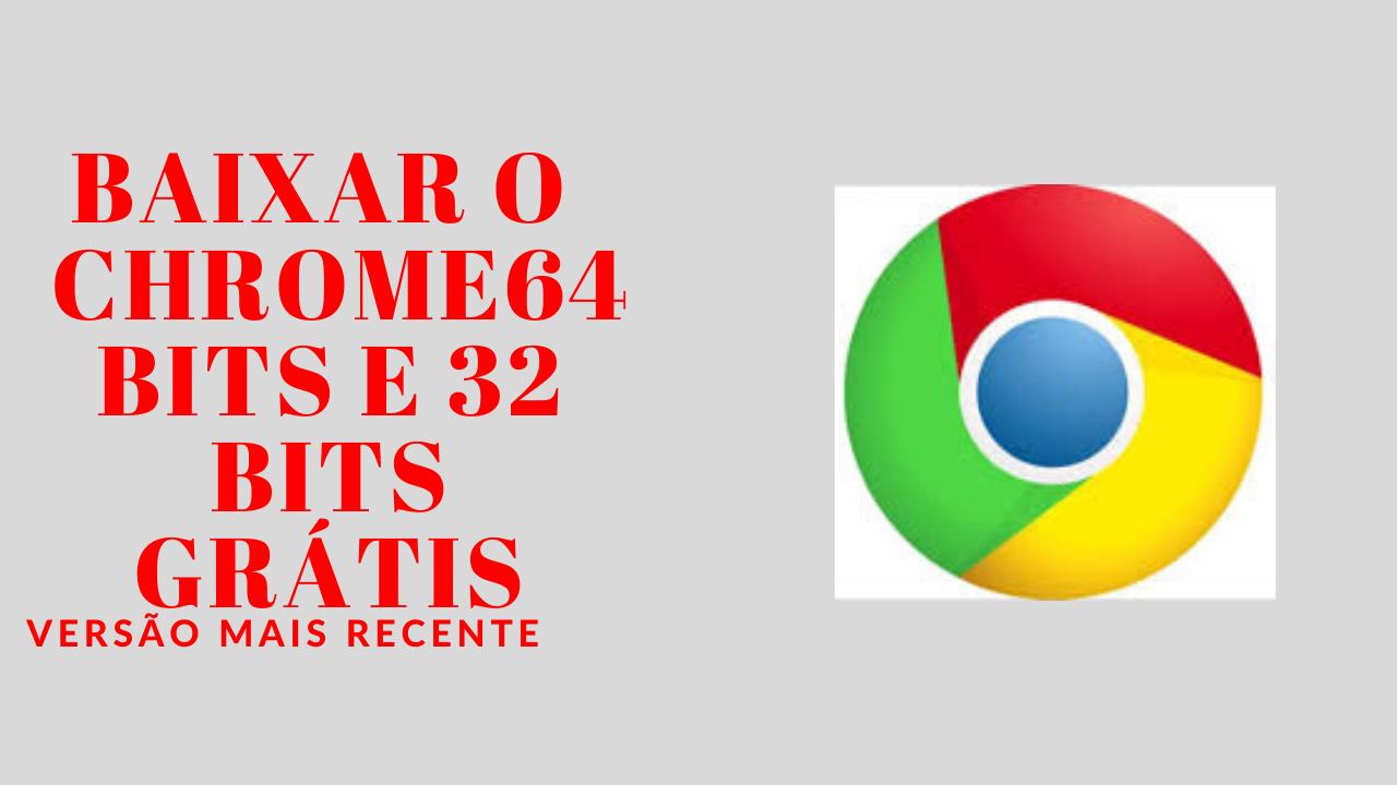 COMO BAIXAR O GOOGLE CHROME 64 BITS E 32 BITS GRÁTIS