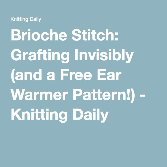 Brioche Stitch: How to Graft Invisibly + Free Ear Warmer Pattern