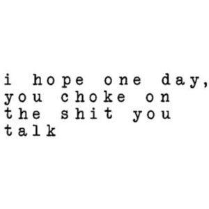 stop talking shit.