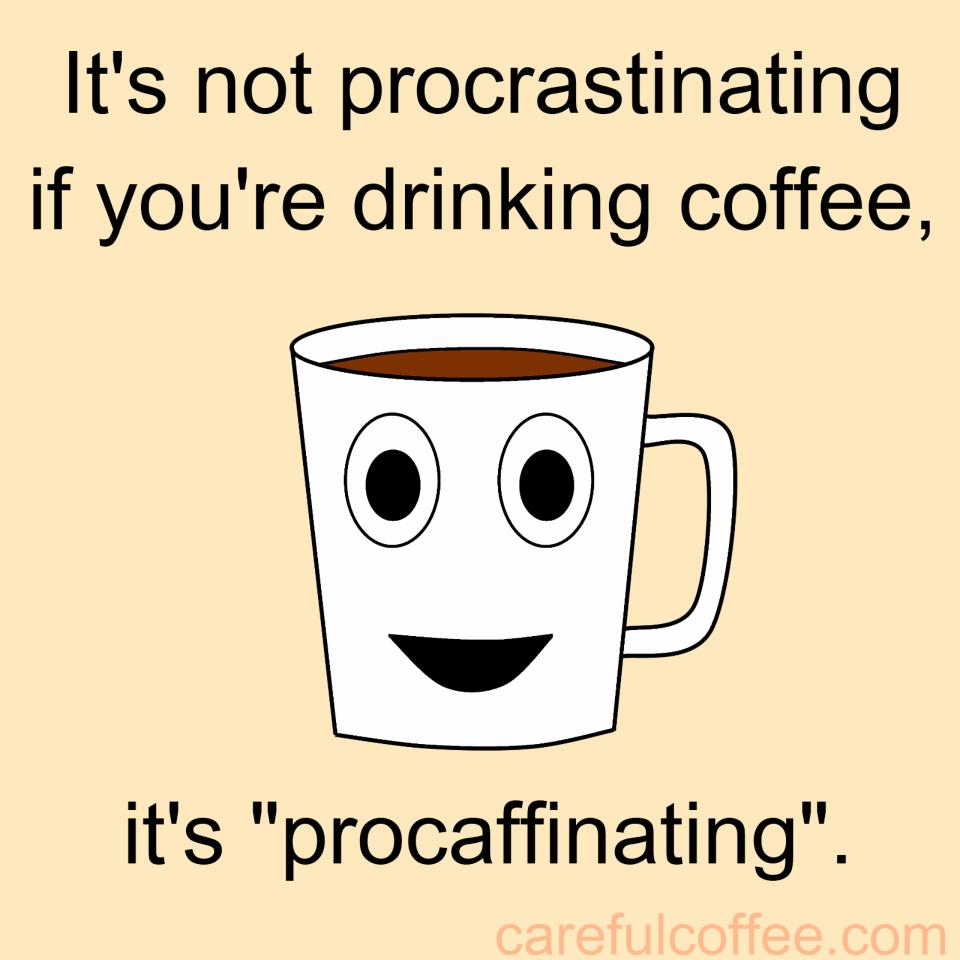It S Not Procrastinating Funny Coffee Quotes Coffee Jokes Coffee Humor