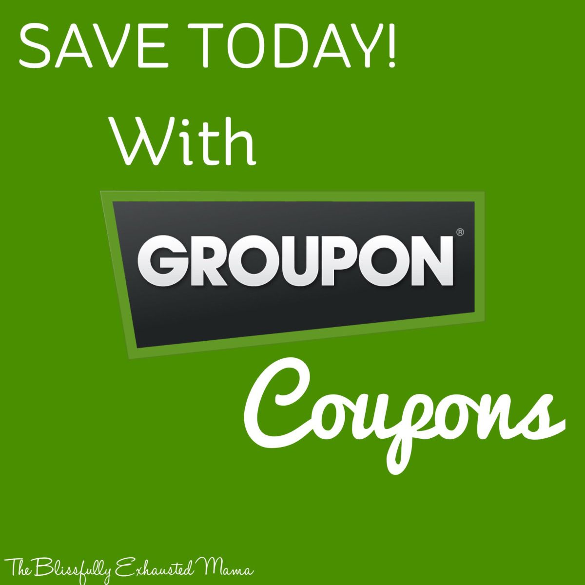 Save With Groupon Coupons The Blissfully Exhausted Mama Ad Groupon Groupon Coupons Saving Money Budgeting Tips