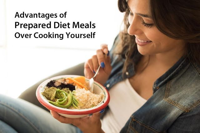Advantages Of Prepared Diet Meals Over Cooking Yourself Https Prepareddietdelivery Blogspot Com 2018 09 Advantages Of Prepared Diet M Diet Recipes Diet Meals
