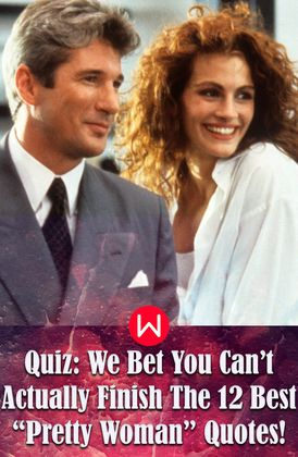 Quiz We Bet You Cant Actually Finish The 12 Best Pretty Woman